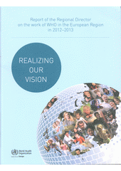 Realizing our vision: report ot the regional director on the work of WHO in the European Region in 2012-2013